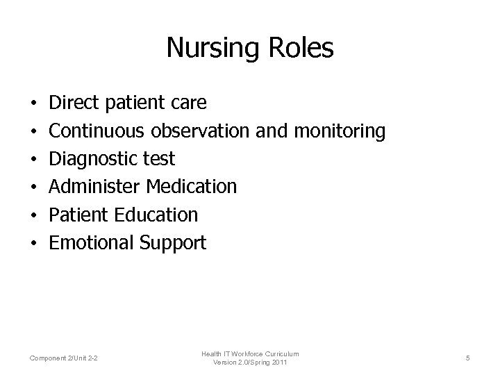 Nursing Roles • • • Direct patient care Continuous observation and monitoring Diagnostic test