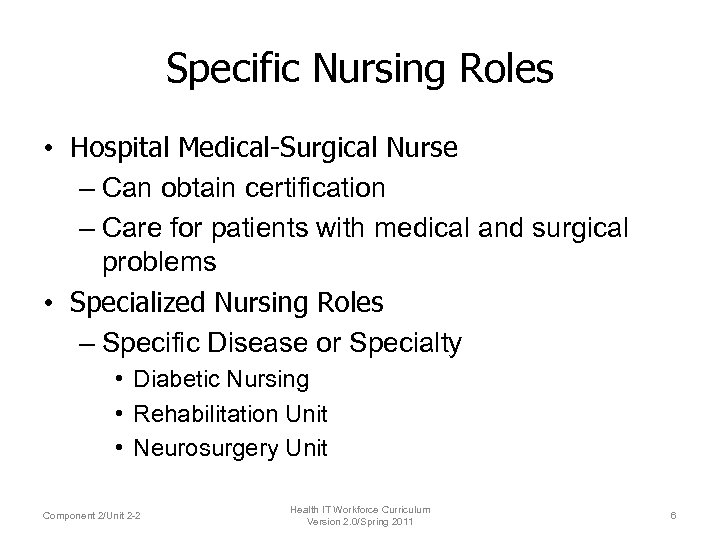 Specific Nursing Roles • Hospital Medical-Surgical Nurse – Can obtain certification – Care for