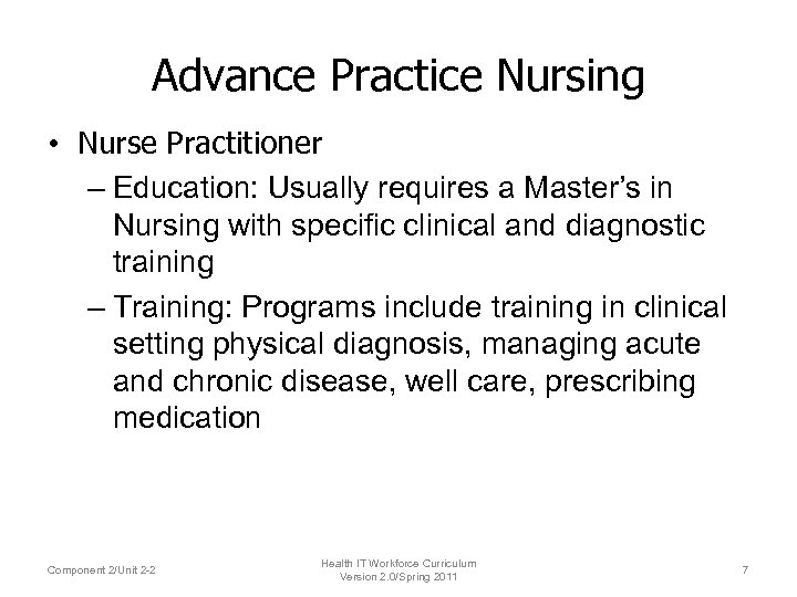 Advance Practice Nursing • Nurse Practitioner – Education: Usually requires a Master's in Nursing