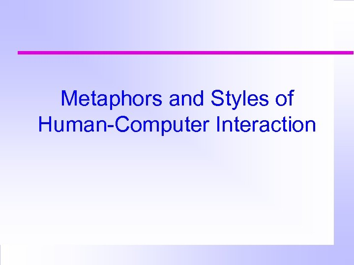 Metaphors and Styles of Human-Computer Interaction
