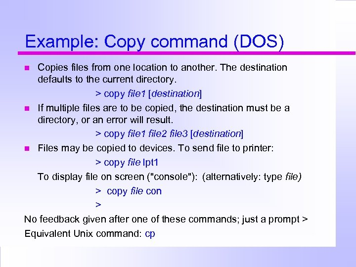 Example: Copy command (DOS) Copies files from one location to another. The destination defaults
