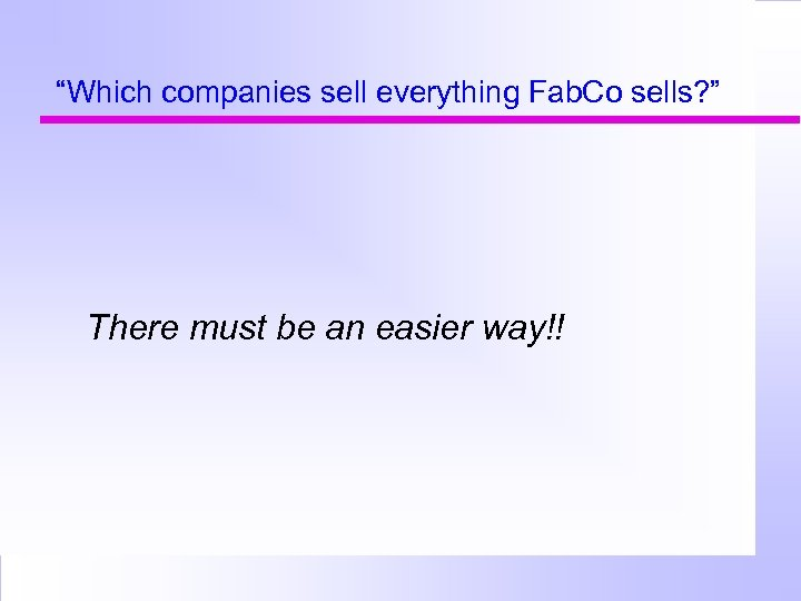 """""""Which companies sell everything Fab. Co sells? """" There must be an easier way!!"""