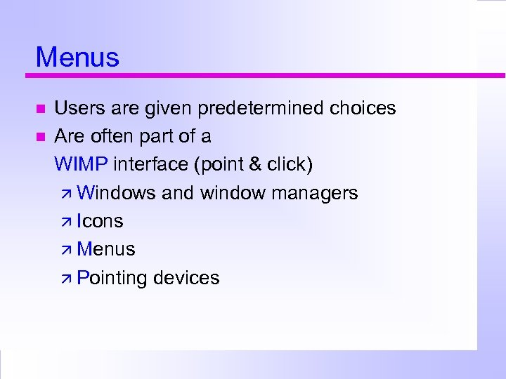 Menus Users are given predetermined choices Are often part of a WIMP interface (point