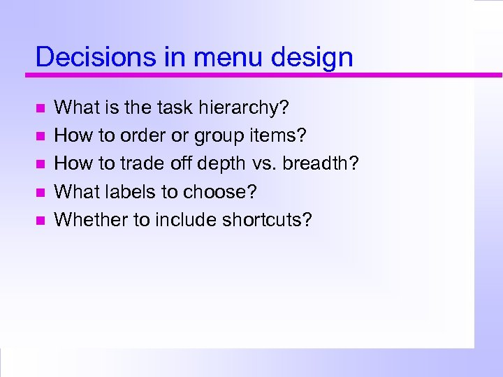 Decisions in menu design What is the task hierarchy? How to order or group