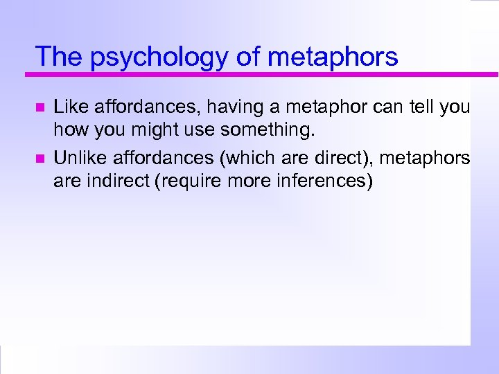 The psychology of metaphors Like affordances, having a metaphor can tell you how you