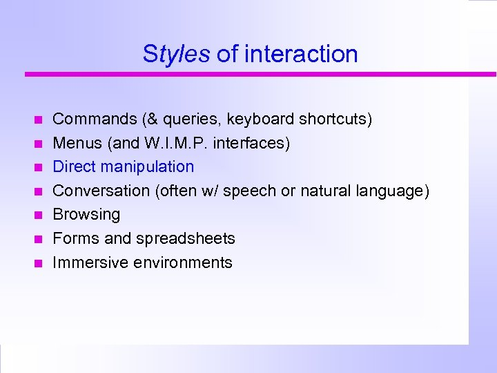 Styles of interaction Commands (& queries, keyboard shortcuts) Menus (and W. I. M. P.
