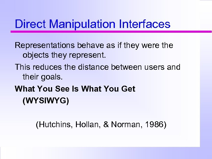 Direct Manipulation Interfaces Representations behave as if they were the objects they represent. This
