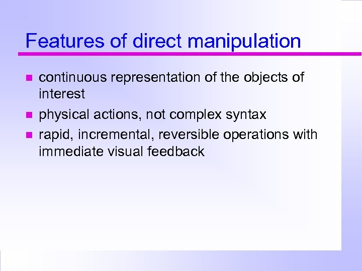Features of direct manipulation continuous representation of the objects of interest physical actions, not