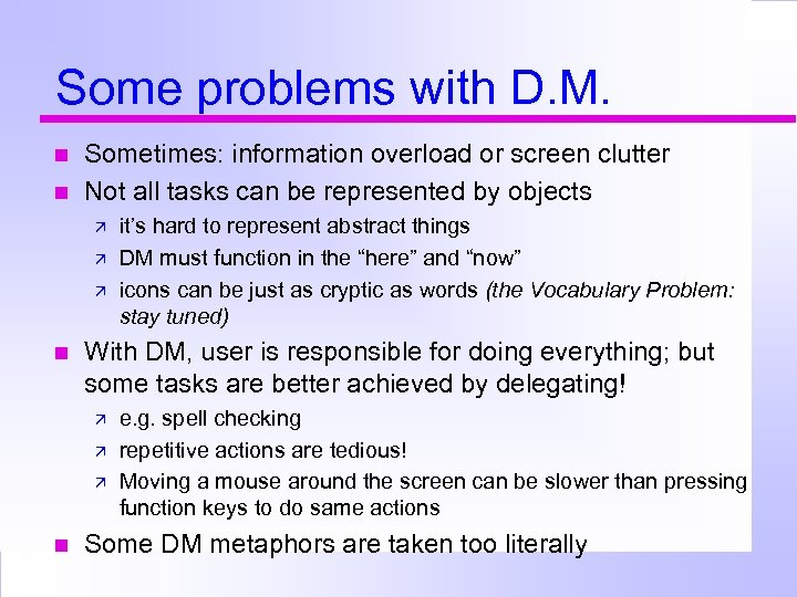 Some problems with D. M. Sometimes: information overload or screen clutter Not all tasks