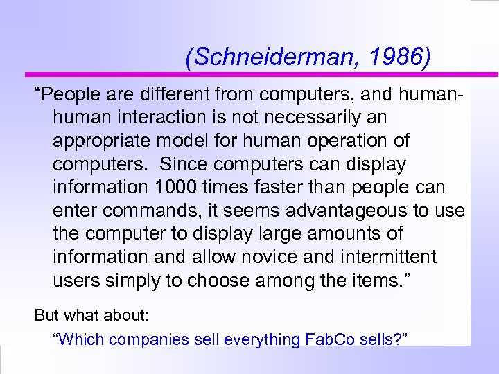 """(Schneiderman, 1986) """"People are different from computers, and human interaction is not necessarily an"""
