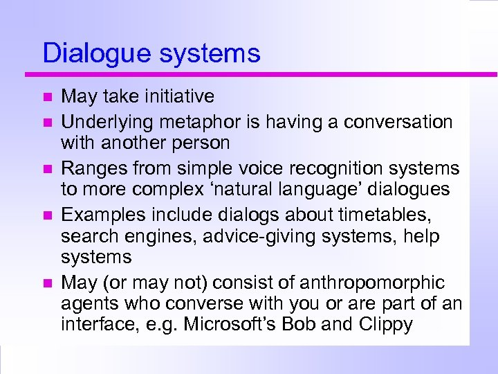 Dialogue systems May take initiative Underlying metaphor is having a conversation with another person