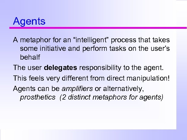 """Agents A metaphor for an """"intelligent"""" process that takes some initiative and perform tasks"""