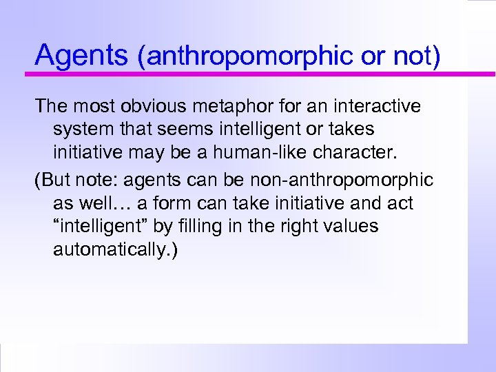 Agents (anthropomorphic or not) The most obvious metaphor for an interactive system that seems