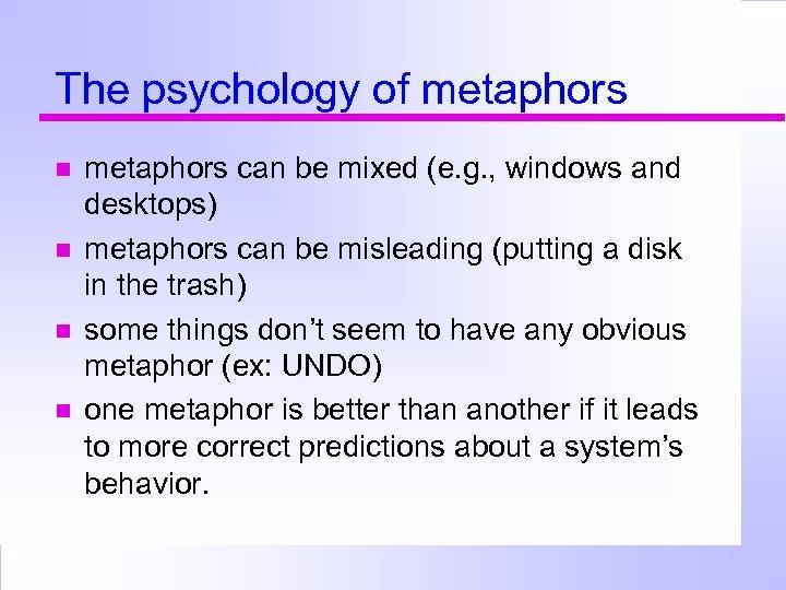 The psychology of metaphors can be mixed (e. g. , windows and desktops) metaphors