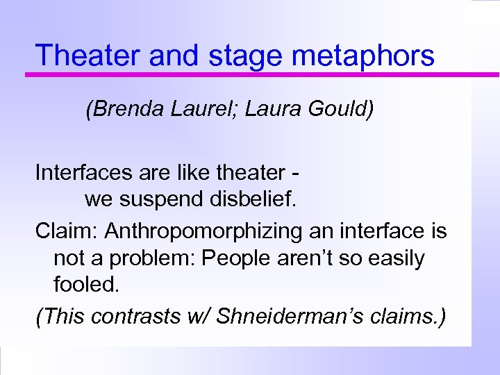 Theater and stage metaphors (Brenda Laurel; Laura Gould) Interfaces are like theater we suspend