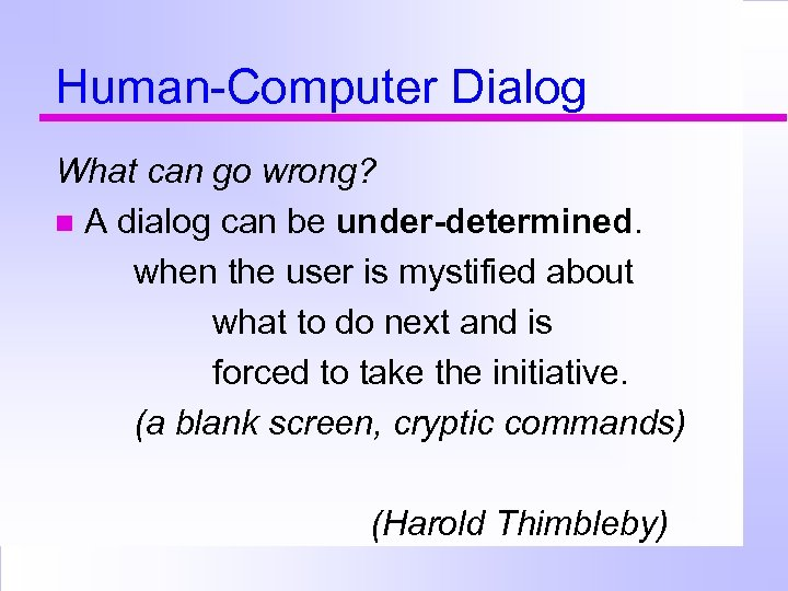 Human-Computer Dialog What can go wrong? A dialog can be under-determined. when the user