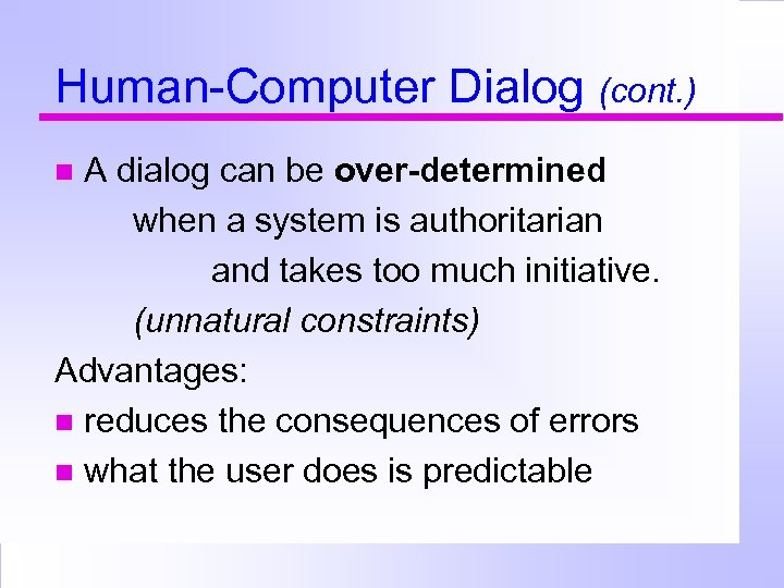 Human-Computer Dialog (cont. ) A dialog can be over-determined when a system is authoritarian