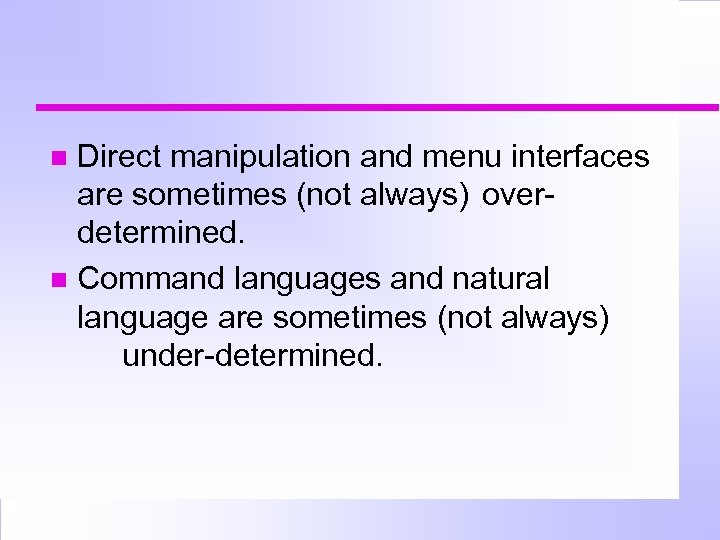 Direct manipulation and menu interfaces are sometimes (not always) overdetermined. Command languages and natural