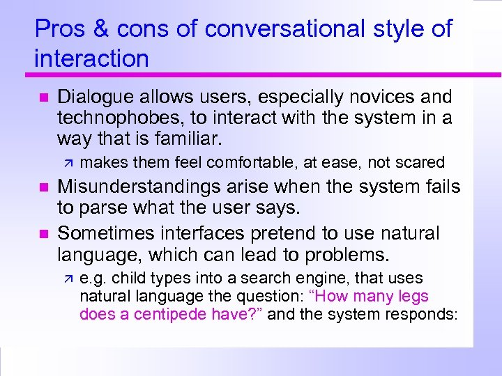 Pros & cons of conversational style of interaction Dialogue allows users, especially novices and