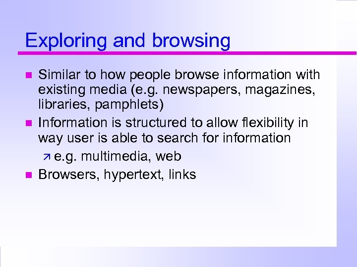 Exploring and browsing Similar to how people browse information with existing media (e. g.