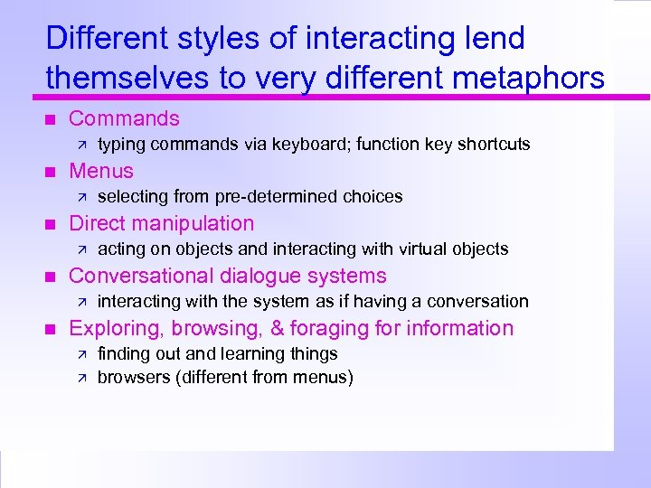 Different styles of interacting lend themselves to very different metaphors Commands Menus acting on