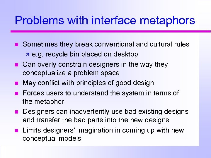 Problems with interface metaphors Sometimes they break conventional and cultural rules e. g. recycle