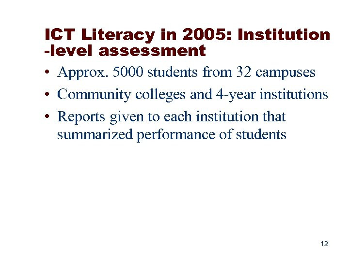 ICT Literacy in 2005: Institution -level assessment • Approx. 5000 students from 32 campuses