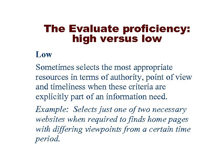 The Evaluate proficiency: high versus low Low Sometimes selects the most appropriate resources in