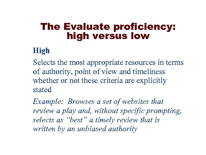 The Evaluate proficiency: high versus low High Selects the most appropriate resources in terms