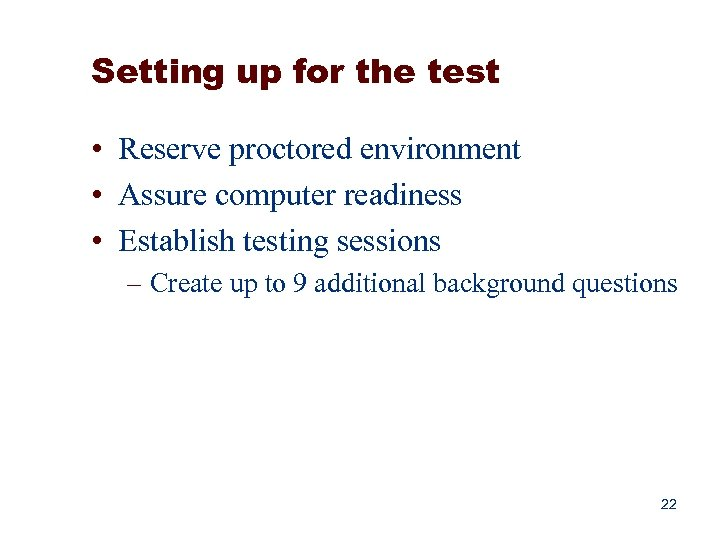Setting up for the test • Reserve proctored environment • Assure computer readiness •