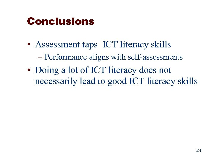 Conclusions • Assessment taps ICT literacy skills – Performance aligns with self-assessments • Doing
