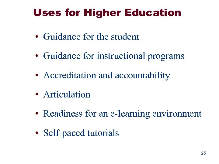 Uses for Higher Education • Guidance for the student • Guidance for instructional programs