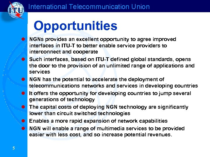 International Telecommunication Union Opportunities l NGNs provides an excellent opportunity to agree improved interfaces