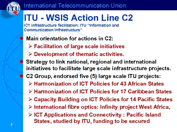 International Telecommunication Union ITU - WSIS Action Line C 2 ICT infrastructure facilitation: ITU