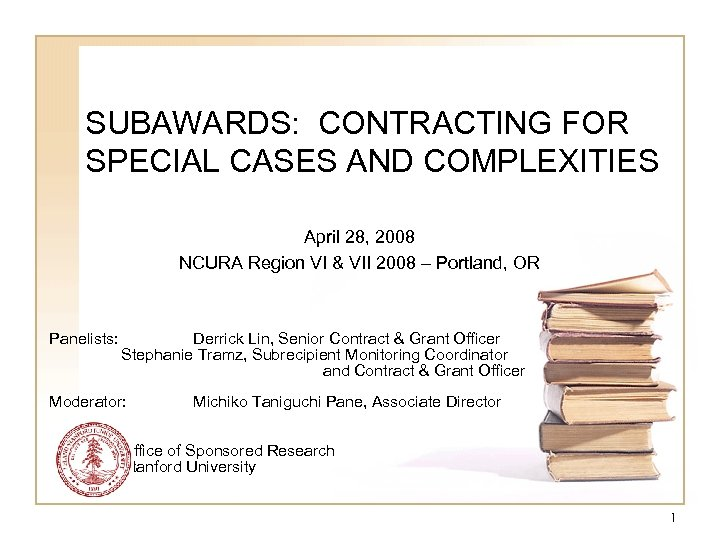SUBAWARDS: CONTRACTING FOR SPECIAL CASES AND COMPLEXITIES April 28, 2008 NCURA Region VI &