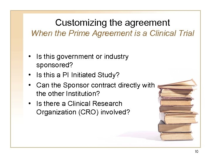 Customizing the agreement When the Prime Agreement is a Clinical Trial • Is this
