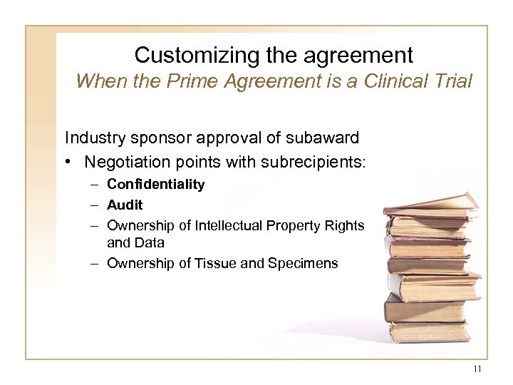 Customizing the agreement When the Prime Agreement is a Clinical Trial Industry sponsor approval
