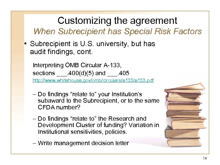 Customizing the agreement When Subrecipient has Special Risk Factors • Subrecipient is U. S.