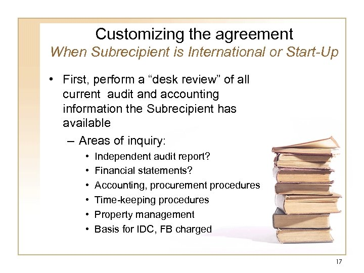 "Customizing the agreement When Subrecipient is International or Start-Up • First, perform a ""desk"