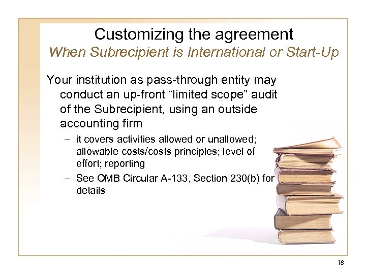 Customizing the agreement When Subrecipient is International or Start-Up Your institution as pass-through entity