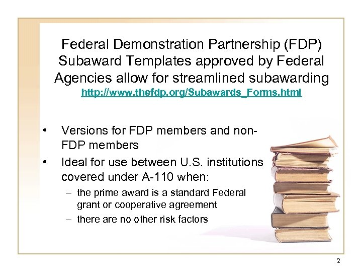Federal Demonstration Partnership (FDP) Subaward Templates approved by Federal Agencies allow for streamlined subawarding