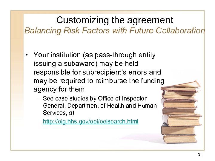 Customizing the agreement Balancing Risk Factors with Future Collaboration • Your institution (as pass-through
