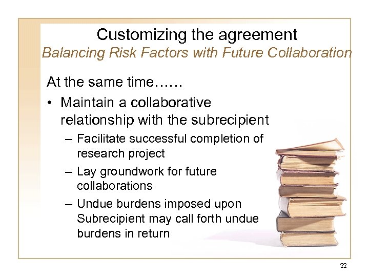 Customizing the agreement Balancing Risk Factors with Future Collaboration At the same time…… •