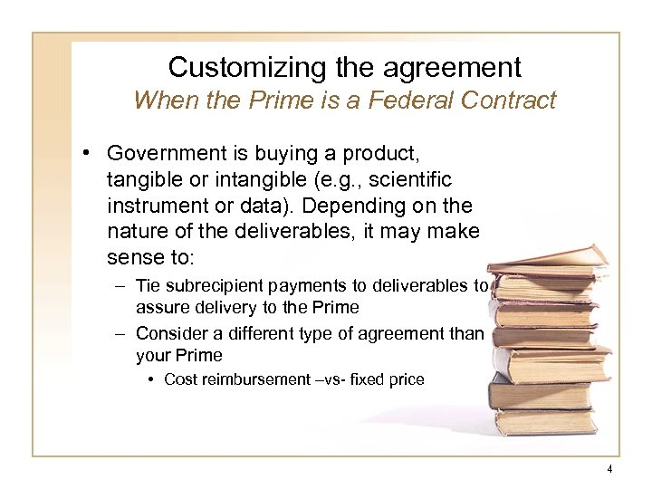 Customizing the agreement When the Prime is a Federal Contract • Government is buying