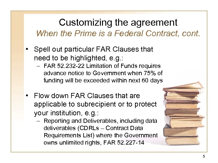 Customizing the agreement When the Prime is a Federal Contract, cont. • Spell out