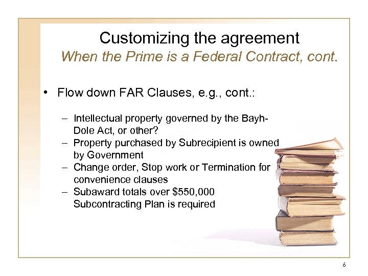 Customizing the agreement When the Prime is a Federal Contract, cont. • Flow down