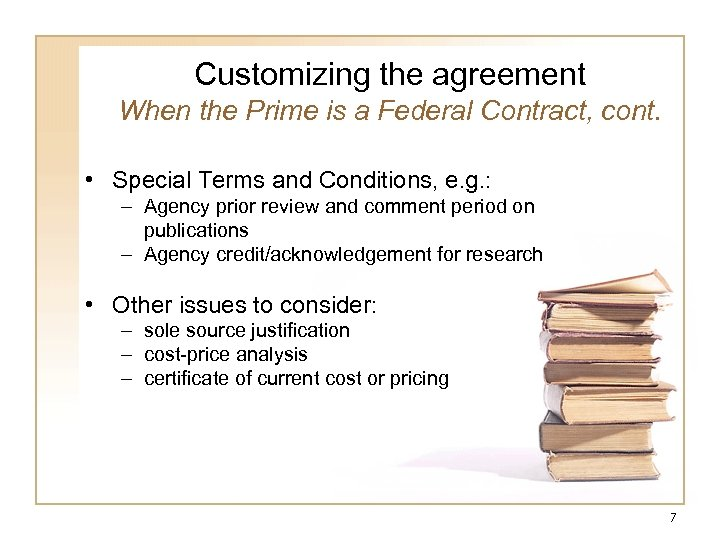 Customizing the agreement When the Prime is a Federal Contract, cont. • Special Terms