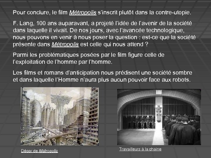 Pour conclure, le film Métropolis s'inscrit plutôt dans la contre-utopie. Métropolis F. Lang, 100