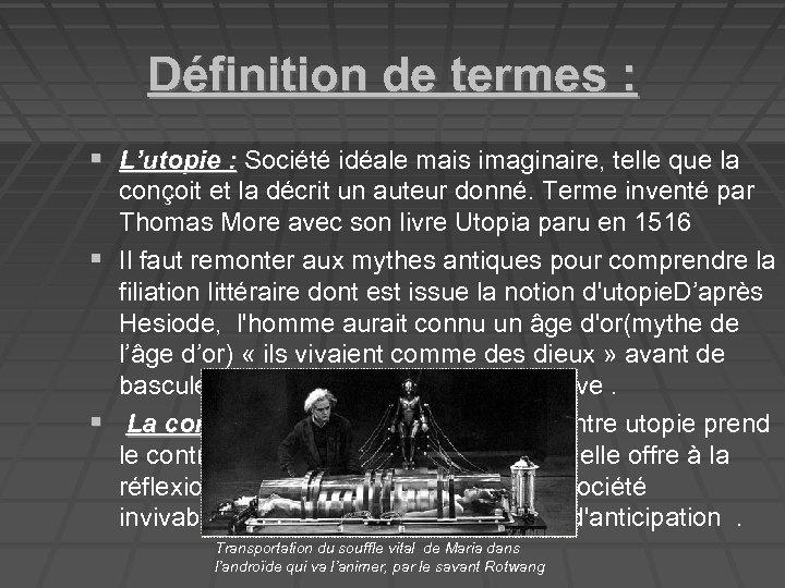 Définition de termes : L'utopie : Société idéale mais imaginaire, telle que la conçoit