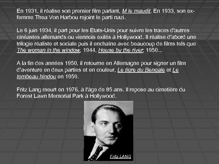 En 1931, il réalise son premier film parlant, M le maudit. En 1933, son